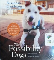 The Possibility Dogs written by Susannah Charleson performed by Susannah Charleson on CD (Unabridged)