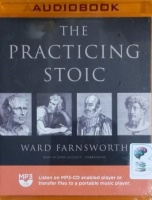 The Practicing Stoic written by Ward Farnsworth performed by John Lescault on MP3 CD (Unabridged)