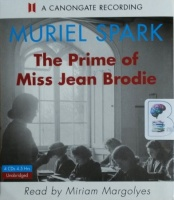 The Prime of Miss Jean Brodie written by Muriel Spark performed by Miriam Margolyes on CD (Unabridged)