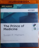 The Prince of Medicine - Galen in the Roman Empire written by Susan P. Mattern performed by Jame Patrick Cronin on MP3 CD (Unabridged)