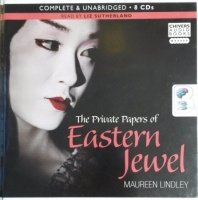 The Private Papers of Eastern Jewel written by Maureen Lindley performed by Liz Sutherland on CD (Unabridged)