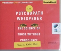 The Psychopath Whisperer - The Science of Those Without Conscience written by Kent A. Kiehl PhD performed by Kevin Pariseau on CD (Unabridged)