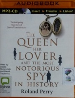 The Queen, Her Lover and the Most Notorious Spy in History written by Roland Perry performed by Deidre Rubenstein and David Tredinnick on MP3 CD (Unabridged)