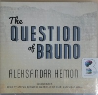 The Question of Bruno written by Alexsander Hemon performed by Stefan Rudnicki, Gabrielle de Cuir and Vikas Adam on CD (Unabridged)