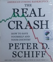 The Real Crash - How to Save Yourself and Your Country written by Peter D. Schiff performed by Oliver Wyman on CD (Unabridged)