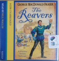 The Reavers written by George MacDonald Fraser performed by Bill Wallis on CD (Unabridged)