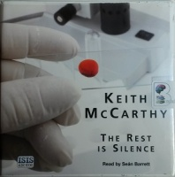 The Rest is Silence written by Keith McCarthy performed by Sean Barrett on CD (Unabridged)