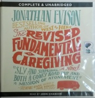 The Revised Fundamentals of Caregiving written by Jonathan Evison performed by John Chancer on CD (Unabridged)