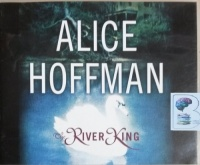 The River King written by Alice Hoffman performed by Laural Merlington on CD (Unabridged)
