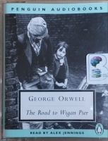 The Road to Wigan Pier written by George Orwell performed by Alex Jennings on Cassette (Abridged)