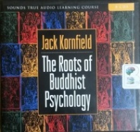 The Roots of Buddhist Psychology written by Jack Kornfield performed by Jack Kornfield on CD (Unabridged)