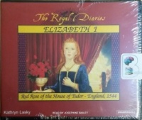 The Royal Diaries - Elizabeth I - Red Rose of the House of Tudor - England, 1544 written by Kathryn Lasky performed by Josephine Bailey on CD (Unabridged)
