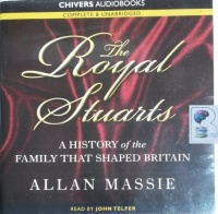 The Royal Stuarts - A History of the Family that Shaped Britain written by Allan Massie performed by John Telfer on CD (Unabridged)