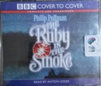 The Ruby in the Smoke written by Philip Pullman performed by Anton Lesser on CD (Unabridged)