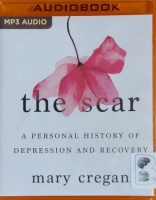 The Scar - A Personal History of Depression and Recovery written by Mary Cregan performed by Mary Cregan on MP3 CD (Unabridged)