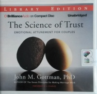 The Science of Trust - Emotional Attunement for Couples written by John M. Gottman PhD performed by J. Charles on CD (Unabridged)