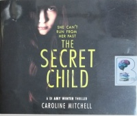 The Secret Child - She Can't Run from Her Past written by Caroline Mitchell performed by Elizabeth Knowelden on CD (Unabridged)