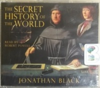 The Secret History of the World written by Jonathan Black performed by Robert Powell on CD (Abridged)