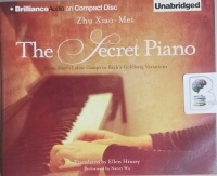 The Secret Piano - From Mao's Labor Camps to Bach's Goldberg Variations written by Zhu Xiao-Mei performed by Nancy Wu on CD (Unabridged)