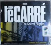 The Secret Pilgrim written by John Le Carre performed by Simon Russell Beale and Patrick Malahide on CD (Abridged)