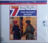 The Secret Seven written by Enid Blyton performed by Sarah Greene on CD (Unabridged)