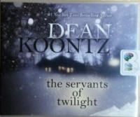 The Servents of Twilight written by Dean Koontz performed by Angela Dawe on CD (Unabridged)