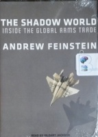 The Shadow World - Inside The Global Arms Trade written by Andrew Feinstein performed by Gildart Jackson on MP3 CD (Unabridged)