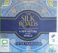 The Silk Roads written by Peter Frankopan performed by Lawrence Kennedy on CD (Unabridged)