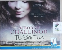 The Silk Thief written by Deborah Challinor performed by Helen Duff on CD (Unabridged)