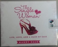 The Single Woman - Life, Love, and a Dash of Sass written by Mandy Hale performed by Mandy Hale on CD (Unabridged)
