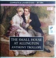 The Small House at Allington written by Anthony Trollope performed by Timothy West on CD (Unabridged)