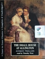 The Small House at Allington written by Anthony Trollope performed by Timothy West on Cassette (Unabridged)