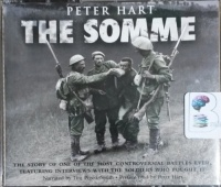The Somme - The Story of One of the Most Controversial Battles Ever... written by Peter Hart performed by Tim Pigott-Smith on CD (Abridged)