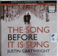 The Song Before It Is Sung written by Justin Cartwright performed by Steven Pacey on CD (Unabridged)