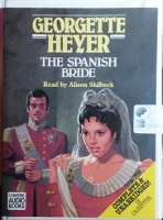 The Spanish Bride written by Georgette Heyer performed by Alison Skilbeck on Cassette (Unabridged)
