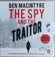 The Spy and The Traitor written by Ben MacIntyre performed by Ben MacIntyre on CD (Unabridged)