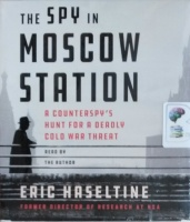 The Spy in Moscow Station written by Eric Haseltine performed by Eric Haseltine on CD (Unabridged)