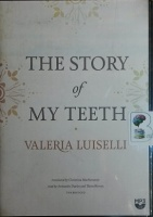 The Story of My Teeth written by Valeria Luiselli performed by Armando Duran and Thom Rivera on MP3 CD (Unabridged)