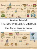 The Storytelling Animal - How Stories Make Us Human written by Jonathan Gottschall performed by Kris Koscheski on MP3 CD (Unabridged)