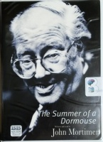 The Summer of a Dormouse written by John Mortimer performed by John Mortimer on Cassette (Unabridged)
