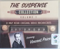 The Suspence Collection Volume 1 written by CBS Radio Team performed by Vincent Price, Humphrey Bogart, Peter Lorre and Gregory Peck on CD (Unabridged)