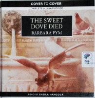 The Sweet Dove Died written by Barbara Pym performed by Sheila Hancock on CD (Unabridged)