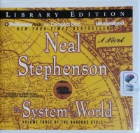 The System of the World - Volume Three of the Baroque Cycle written by Neal Stephenson performed by Simon Prebble, Kevin Pariseau and Neal Stephenson on CD (Unabridged)