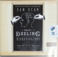 The Tale of the Dueling Neurosurgeons written by Sam Kean performed by Henry Leyva on CD (Unabridged)