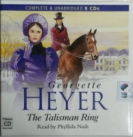 The Talisman Ring written by Georgette Heyer performed by Phyllida Nash on CD (Unabridged)