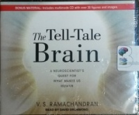 The Tell-Tale Brain - A Neuroscientist's Quest for What Makes Us Human written by V.S. Ramachandran performed by David Drummond on CD (Unabridged)