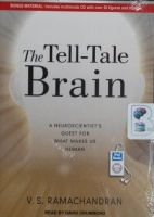 The Tell-Tale Brain - A Neuroscientist's Quest for What Makes Us Human written by V.S. Ramachandran performed by David Drummond on MP3 CD (Unabridged)