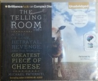 The Telling Room - A Tale of Love, Betrayal, Revenge and the World's Greatest Piece of Cheese written by Michael Paterniti performed by L.J. Ganser on CD (Unabridged)