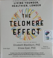 The Telomere Effect - Living Younger, Healthier and Longer written by  Nobel Prize Winner Elizabeth Blackburn PhD and Elissa Epel PhD performed by Suzanne Toren on CD (Unabridged)