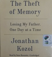 The Theft of Memory - Losing My Father, One Day at a Time written by Jonathan Kozol performed by Sean Runnette on CD (Unabridged)